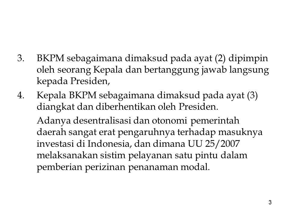 BKPM sebagaimana dimaksud pada ayat (2) dipimpin oleh seorang Kepala dan bertanggung jawab langsung kepada Presiden,