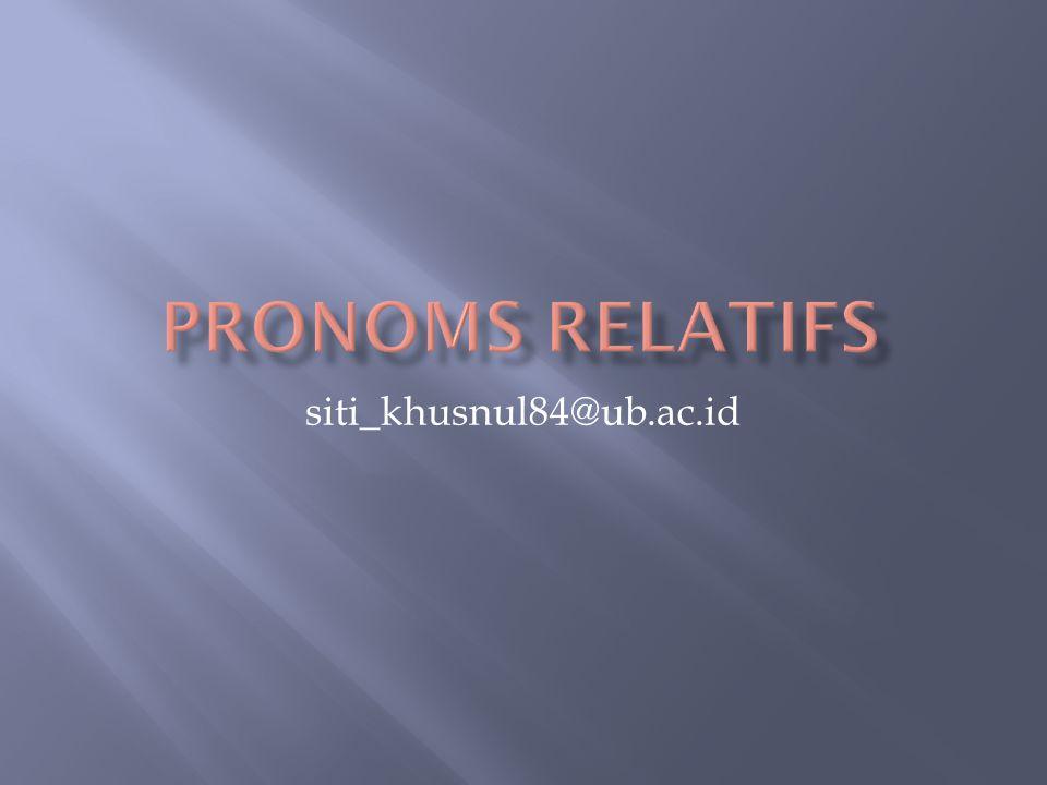 PRONOMS RELATIFS siti_khusnul84@ub.ac.id