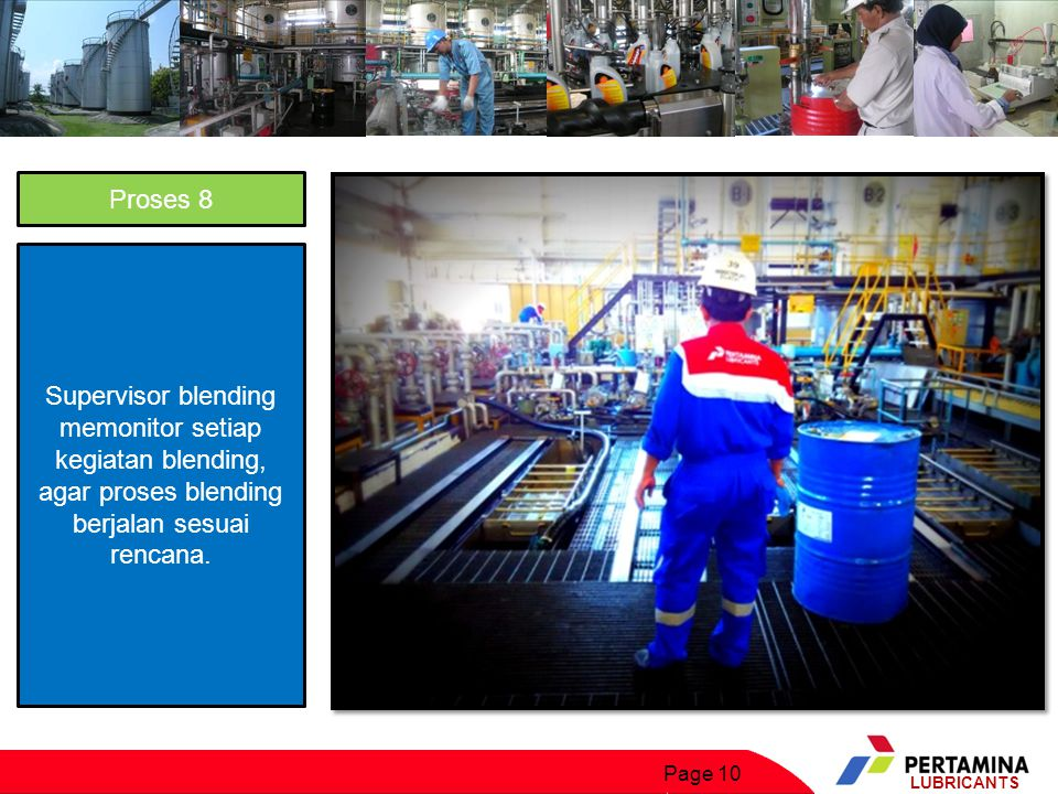 Proses 8 Supervisor blending memonitor setiap kegiatan blending, agar proses blending berjalan sesuai rencana.