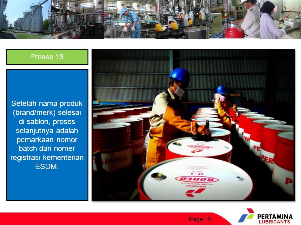 Proses 13 Setelah nama produk (brand/merk) selesai di sablon, proses selanjutnya adalah pemarkaan nomor batch dan nomer registrasi kementerian ESDM.