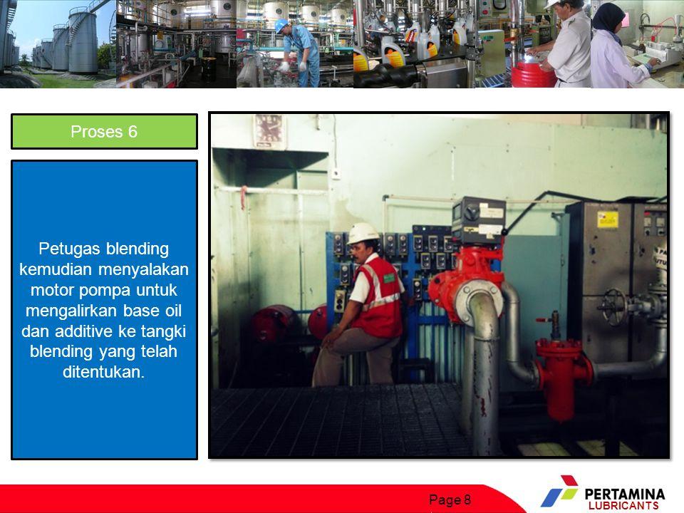 Proses 6 Petugas blending kemudian menyalakan motor pompa untuk mengalirkan base oil dan additive ke tangki blending yang telah ditentukan.