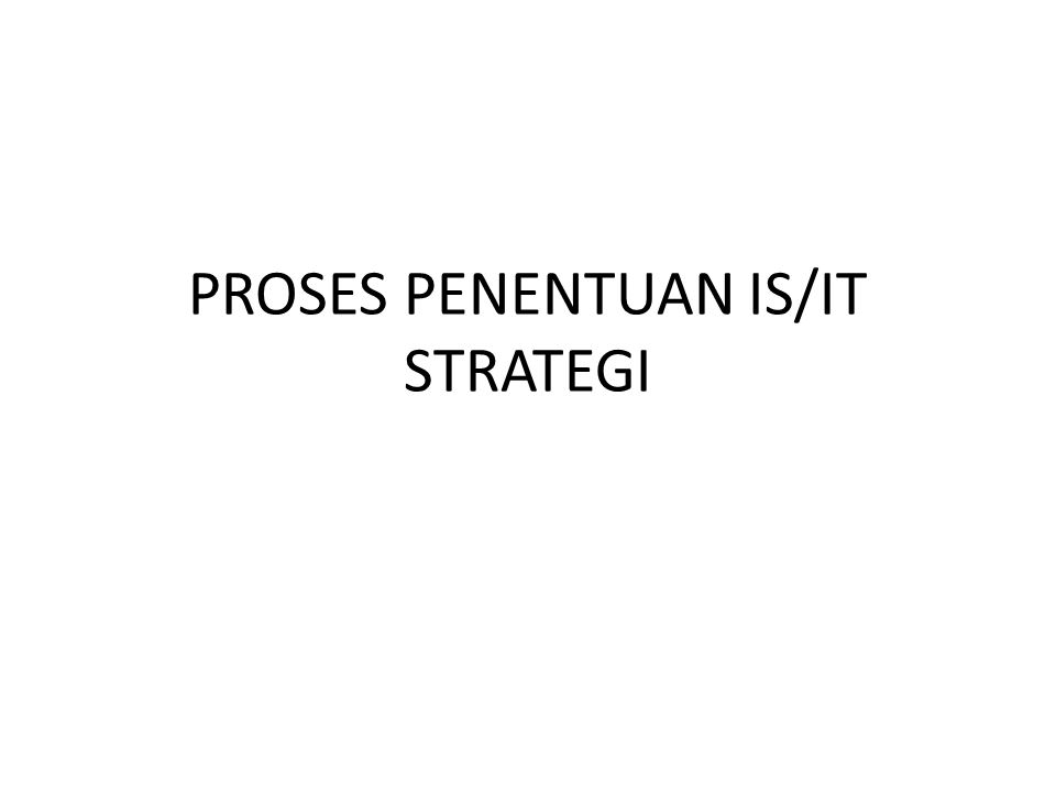 PROSES PENENTUAN IS/IT STRATEGI