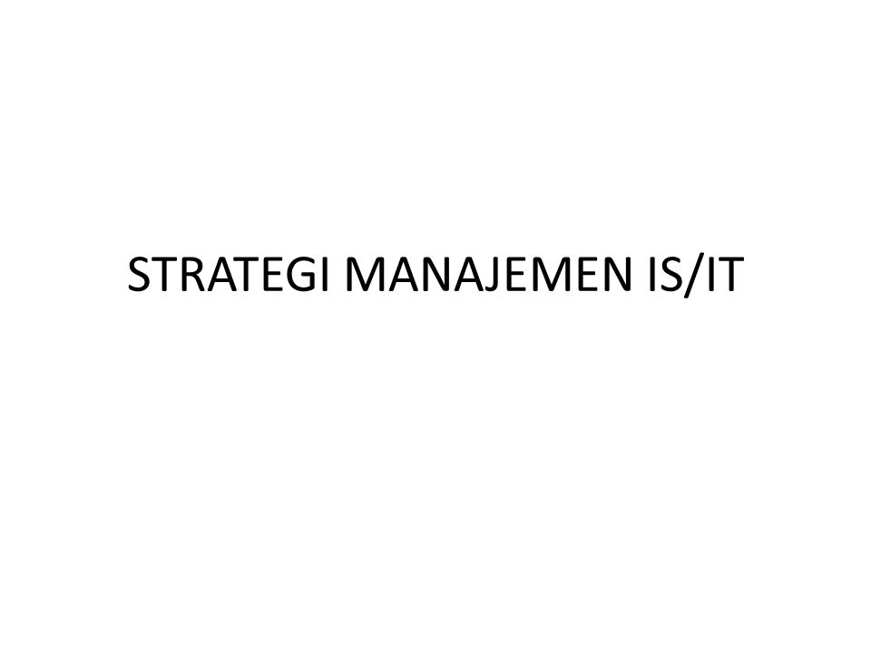 STRATEGI MANAJEMEN IS/IT