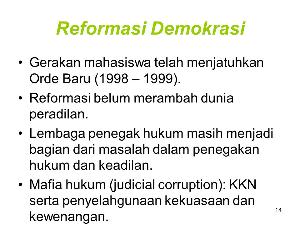 Reformasi Demokrasi Gerakan mahasiswa telah menjatuhkan Orde Baru (1998 – 1999). Reformasi belum merambah dunia peradilan.