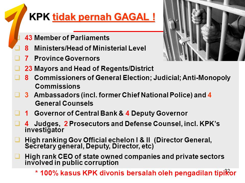 7 KPK tidak pernah GAGAL ! 43 Member of Parliaments. 8 Ministers/Head of Ministerial Level. 7 Province Governors.