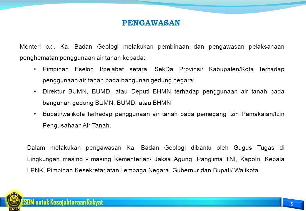 PENGAWASAN Menteri c.q. Ka. Badan Geologi melakukan pembinaan dan pengawasan pelaksanaan penghematan penggunaan air tanah kepada: