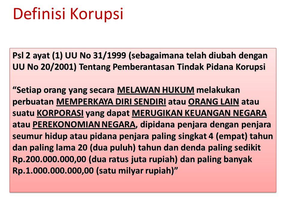 Definisi Korupsi Psl 2 ayat (1) UU No 31/1999 (sebagaimana telah diubah dengan UU No 20/2001) Tentang Pemberantasan Tindak Pidana Korupsi.