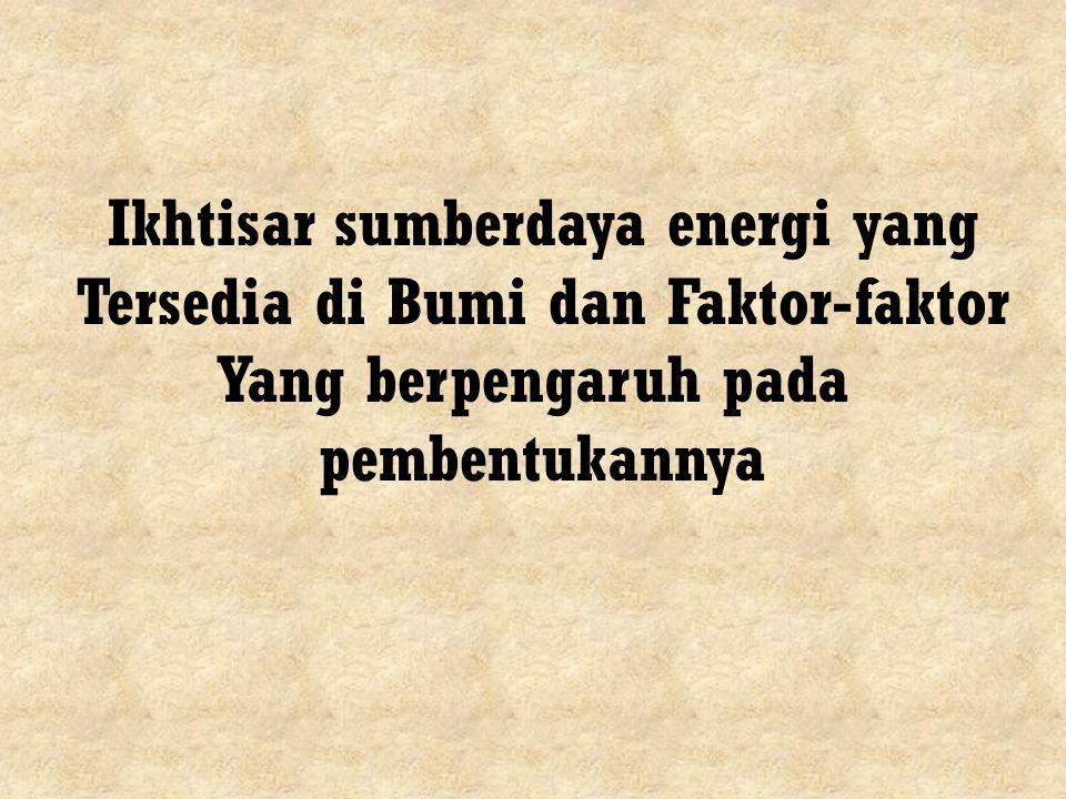 Ikhtisar sumberdaya energi yang Tersedia di Bumi dan Faktor-faktor