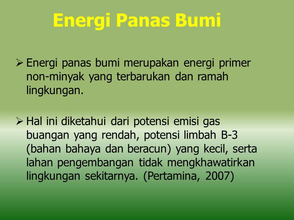 Energi Panas Bumi Energi panas bumi merupakan energi primer non-minyak yang terbarukan dan ramah lingkungan.