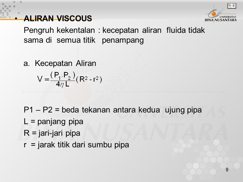 ALIRAN VISCOUS Pengruh kekentalan : kecepatan aliran fluida tidak sama di semua titik penampang.