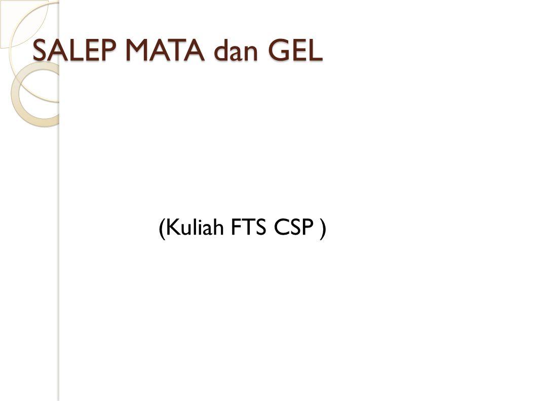 SALEP MATA dan GEL (Kuliah FTS CSP )