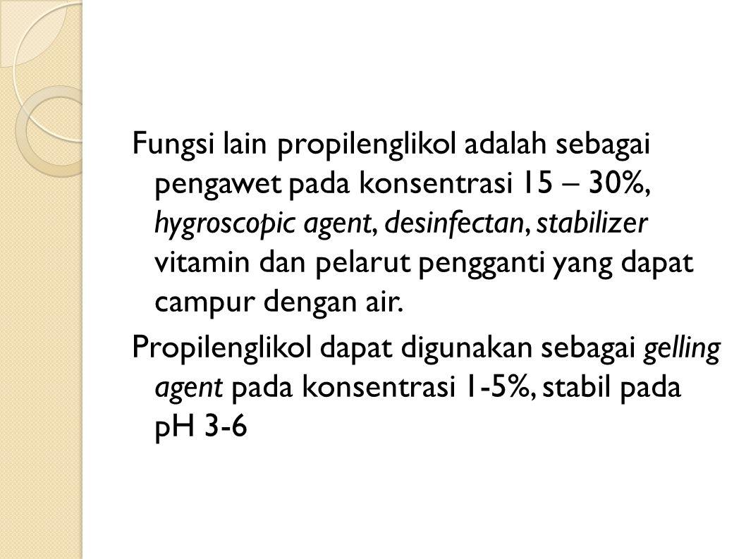 Fungsi lain propilenglikol adalah sebagai pengawet pada konsentrasi 15 – 30%, hygroscopic agent, desinfectan, stabilizer vitamin dan pelarut pengganti yang dapat campur dengan air.