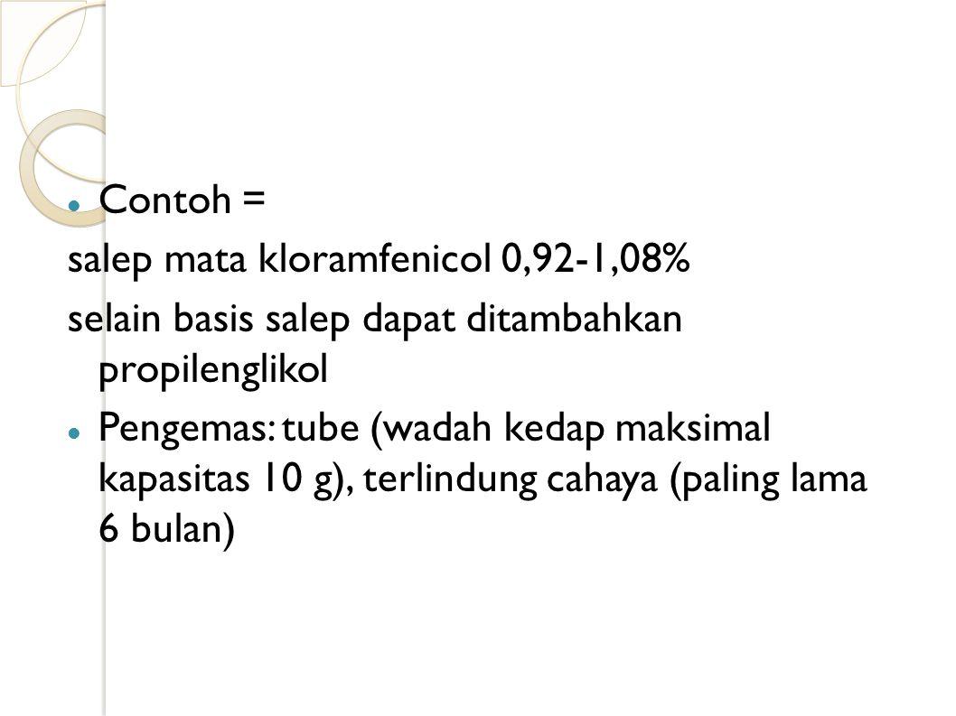 Contoh = salep mata kloramfenicol 0,92-1,08% selain basis salep dapat ditambahkan propilenglikol.