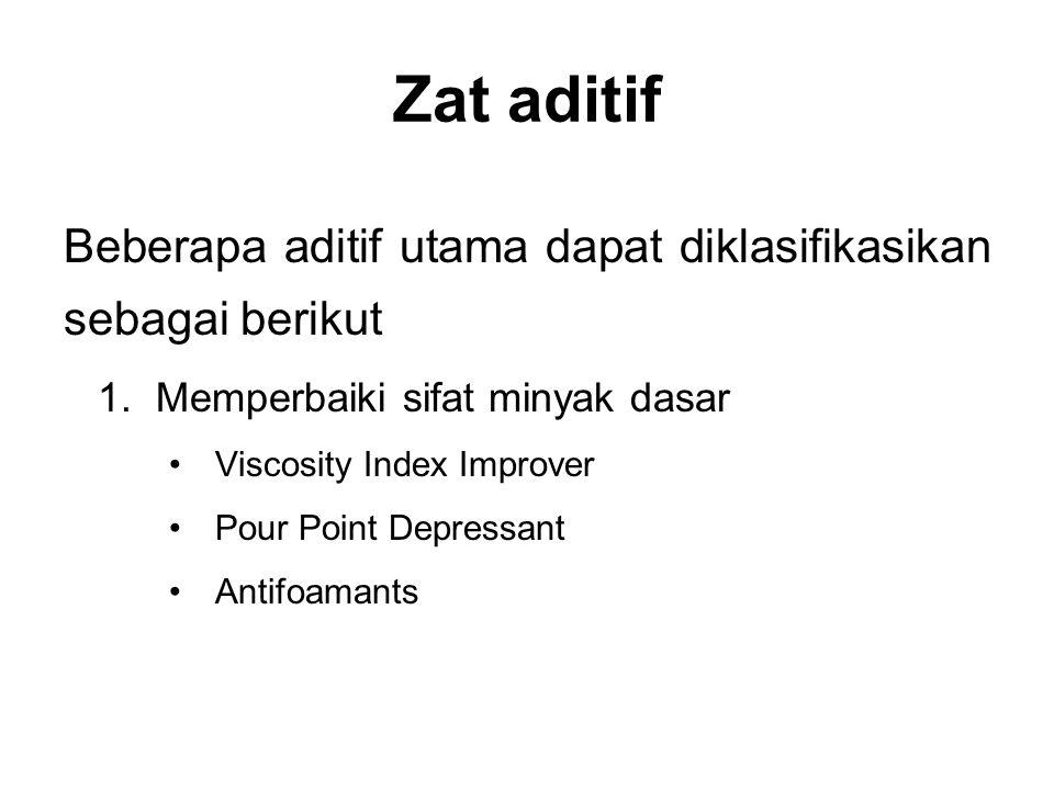 Zat aditif Beberapa aditif utama dapat diklasifikasikan sebagai berikut. Memperbaiki sifat minyak dasar.