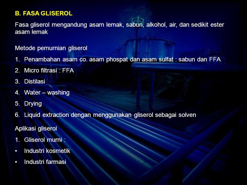 B. FASA GLISEROL Fasa gliserol mengandung asam lemak, sabun, alkohol, air, dan sedikit ester asam lemak.
