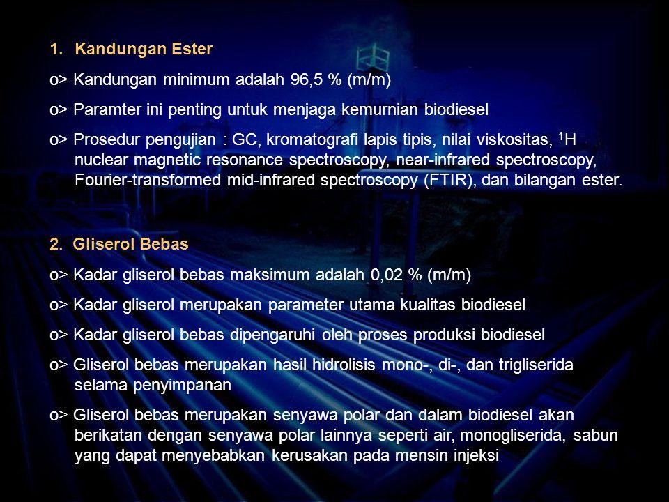 Kandungan Ester o> Kandungan minimum adalah 96,5 % (m/m) o> Paramter ini penting untuk menjaga kemurnian biodiesel.
