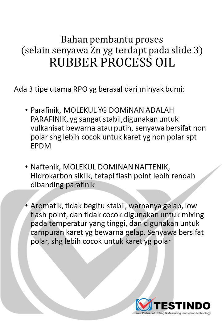 Bahan pembantu proses (selain senyawa Zn yg terdapt pada slide 3) RUBBER PROCESS OIL