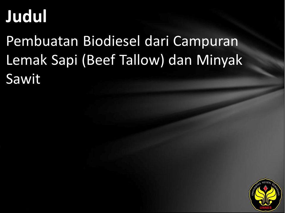 Judul Pembuatan Biodiesel dari Campuran Lemak Sapi (Beef Tallow) dan Minyak Sawit