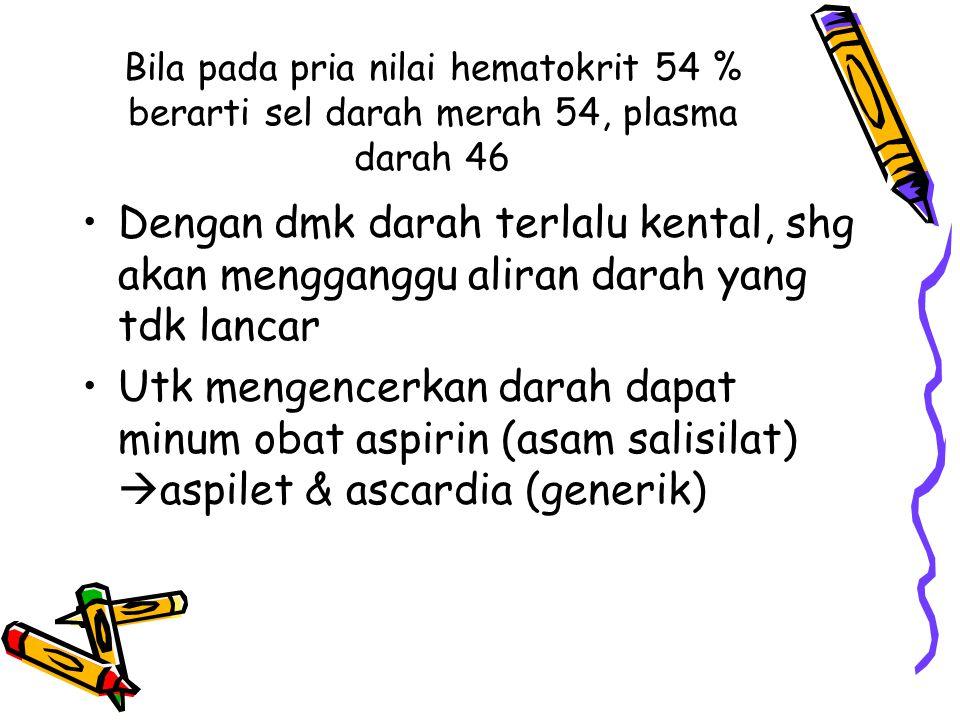 Bila pada pria nilai hematokrit 54 % berarti sel darah merah 54, plasma darah 46
