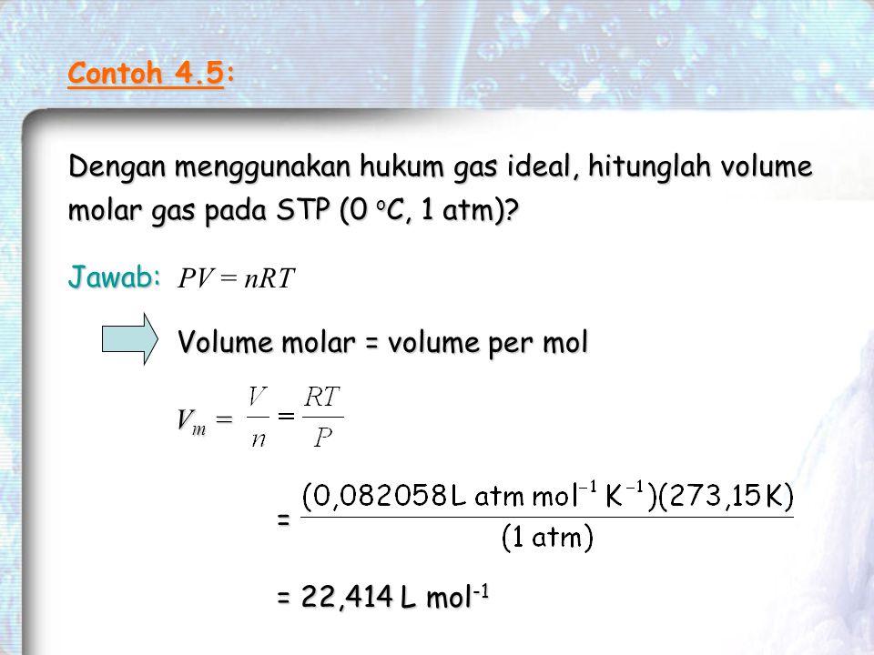 Contoh 4.5: Dengan menggunakan hukum gas ideal, hitunglah volume molar gas pada STP (0 oC, 1 atm)