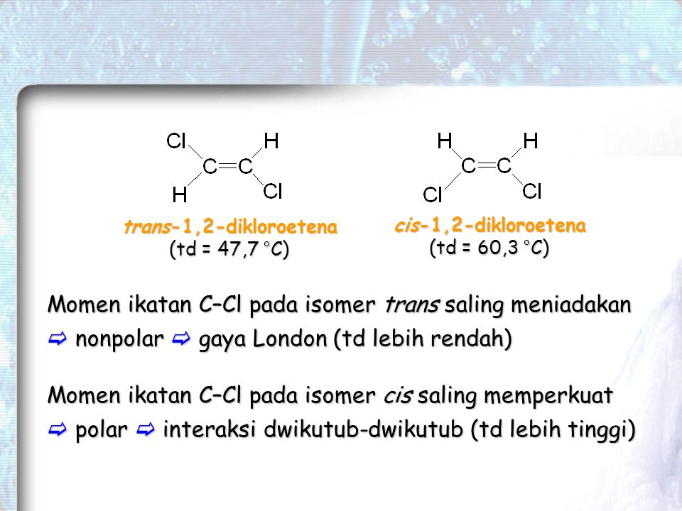 trans-1,2-dikloroetena (td = 47,7 °C) cis-1,2-dikloroetena. (td = 60,3 °C)