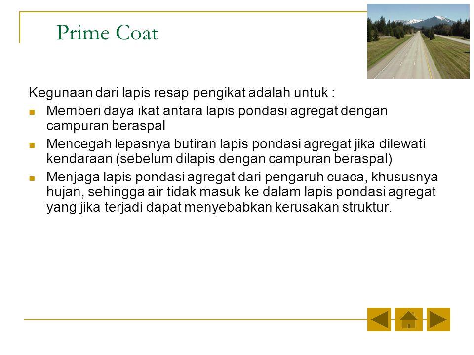 Prime Coat Kegunaan dari lapis resap pengikat adalah untuk :