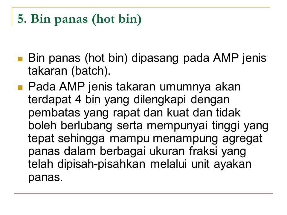 5. Bin panas (hot bin) Bin panas (hot bin) dipasang pada AMP jenis takaran (batch).