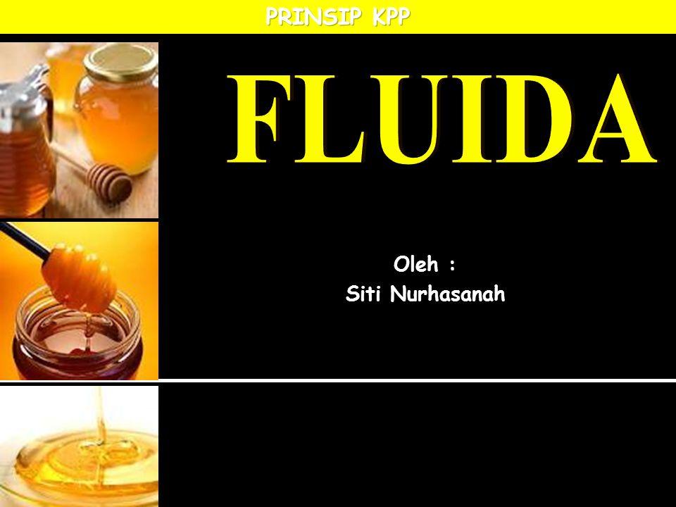 FLUIDA PRINSIP KPP Oleh : Siti Nurhasanah