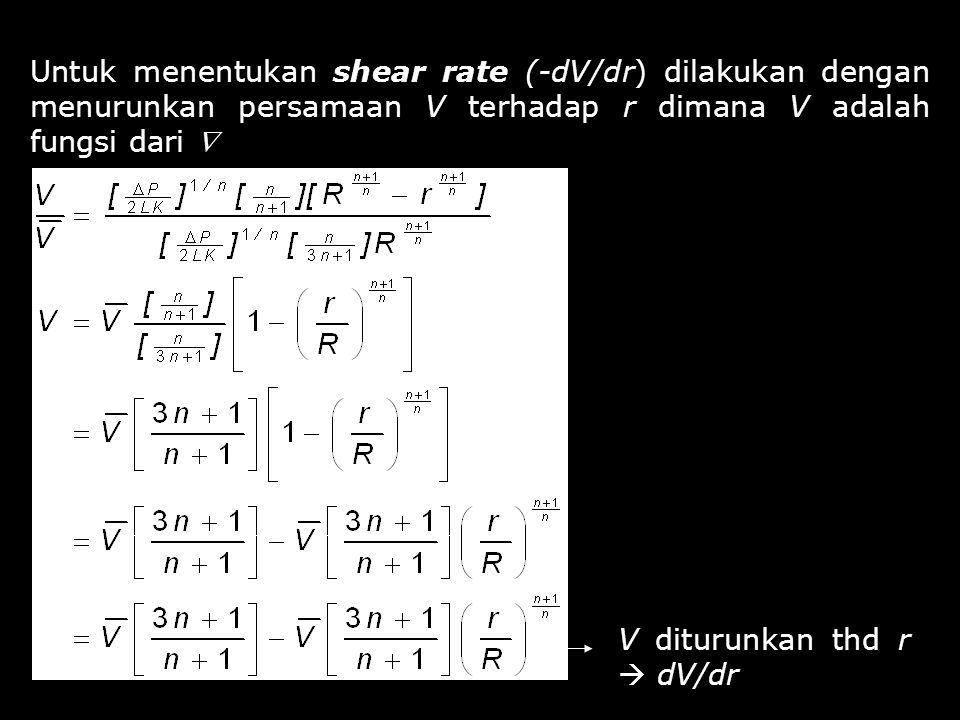 Untuk menentukan shear rate (-dV/dr) dilakukan dengan menurunkan persamaan V terhadap r dimana V adalah fungsi dari 