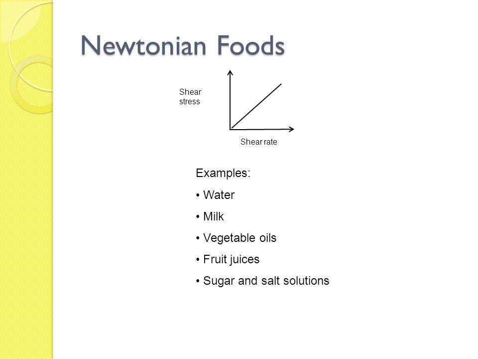 Newtonian Foods Examples: Water Milk Vegetable oils Fruit juices