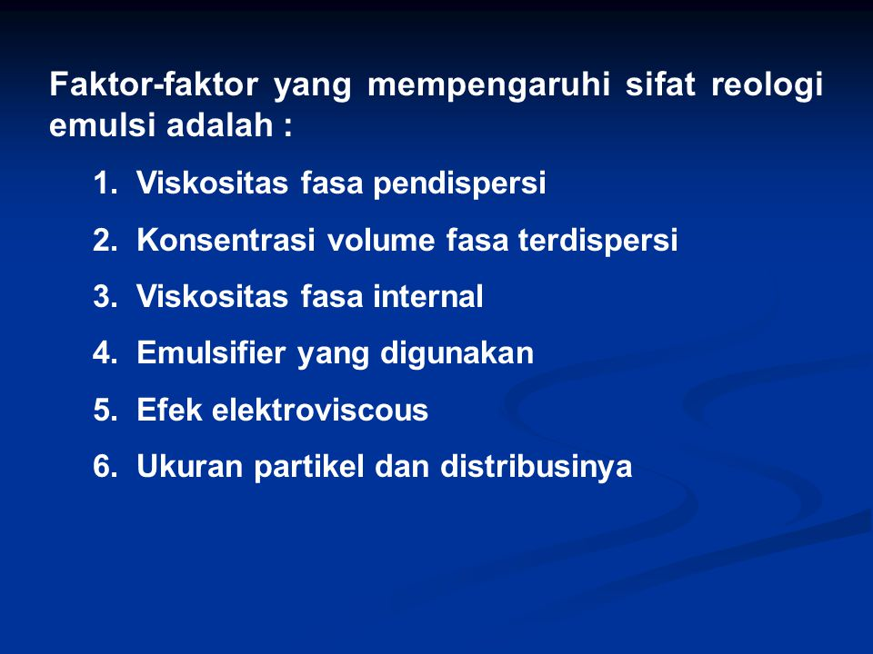Faktor-faktor yang mempengaruhi sifat reologi emulsi adalah :