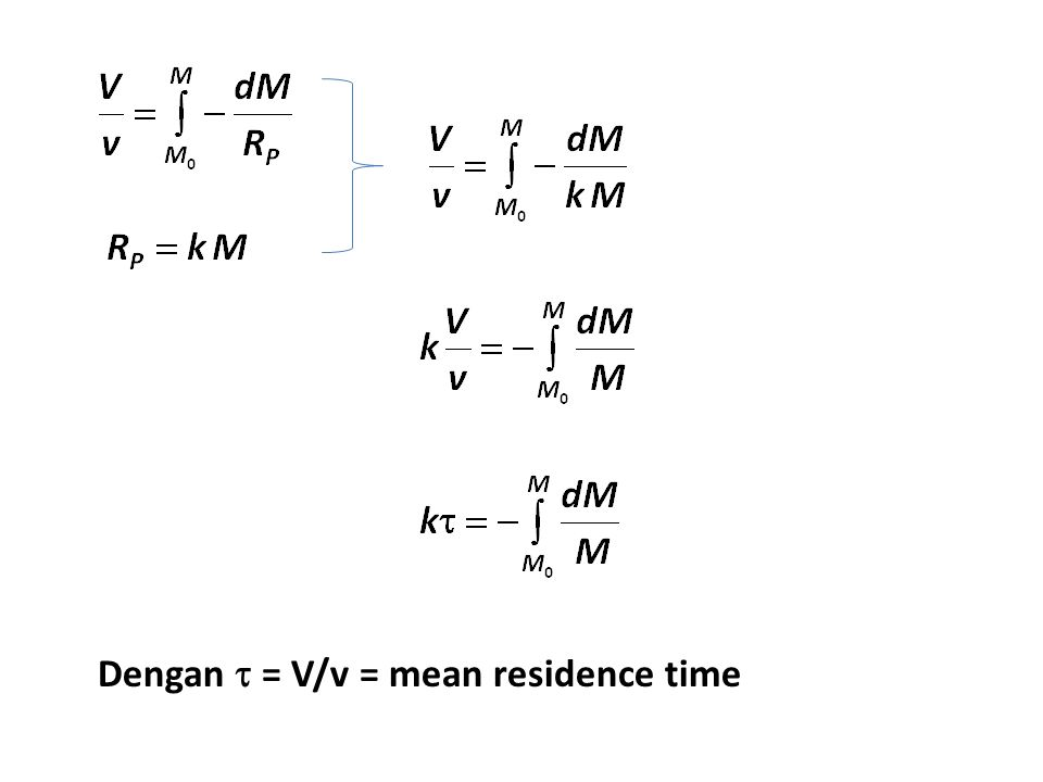 Dengan  = V/v = mean residence time