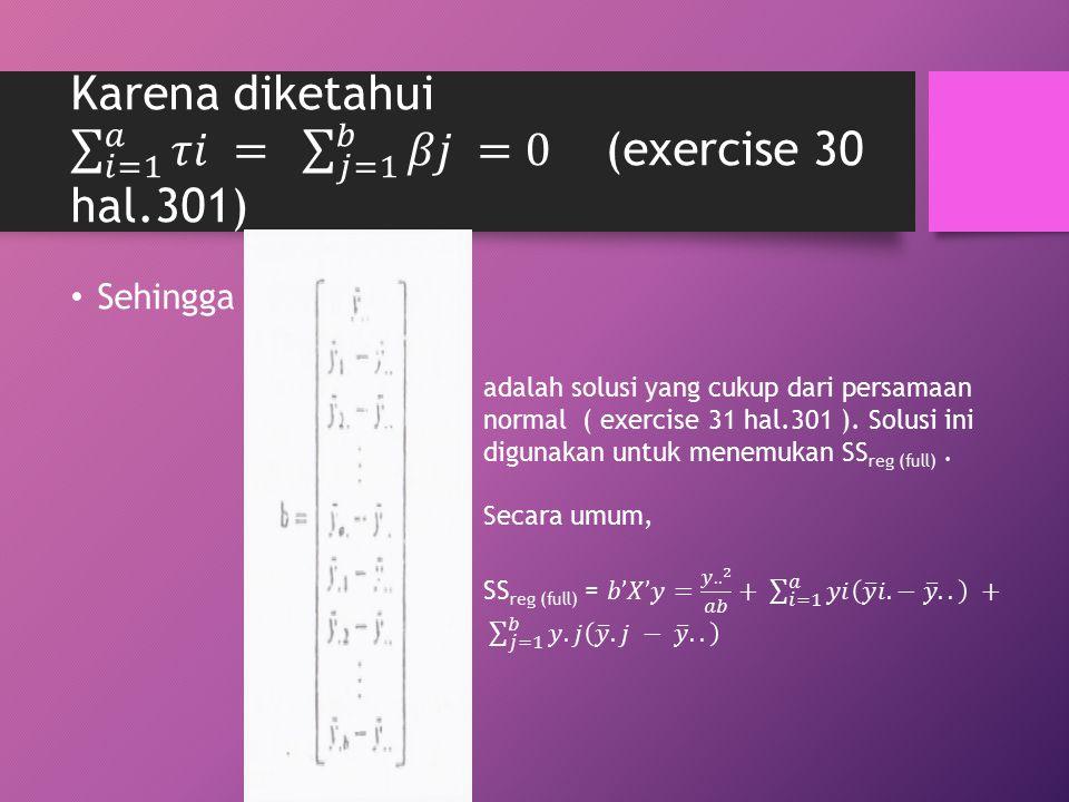 Karena diketahui 𝑖=1 𝑎 𝜏𝑖 = 𝑗=1 𝑏 𝛽𝑗 =0 (exercise 30 hal.301)