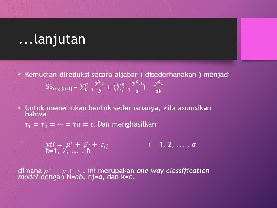 ...lanjutan Kemudian direduksi secara aljabar ( disederhanakan ) menjadi. SSreg (full) = 𝑖=1 𝑎 𝑦 2 𝑖. 𝑏 +( 𝑗=1 𝑏 𝑦 2 .𝑗 𝑎 )− 𝑦 2 .. 𝑎𝑏.