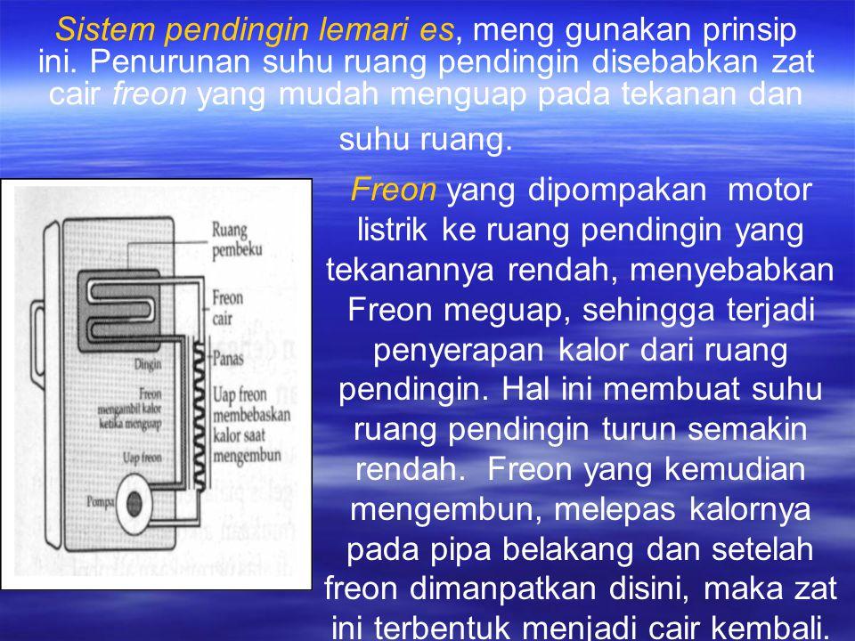 Sistem pendingin lemari es, meng gunakan prinsip ini