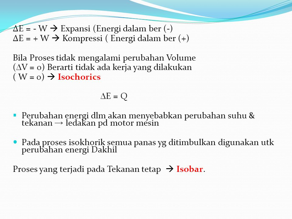 ∆E = - W  Expansi (Energi dalam ber (-)