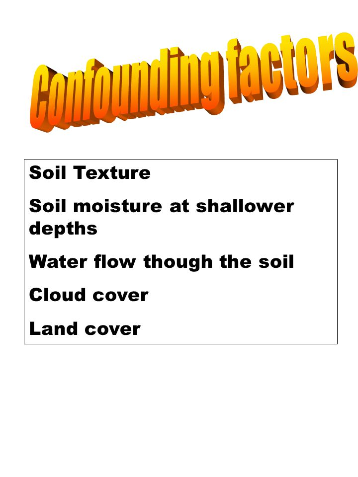 Confounding factors Soil Texture Soil moisture at shallower depths