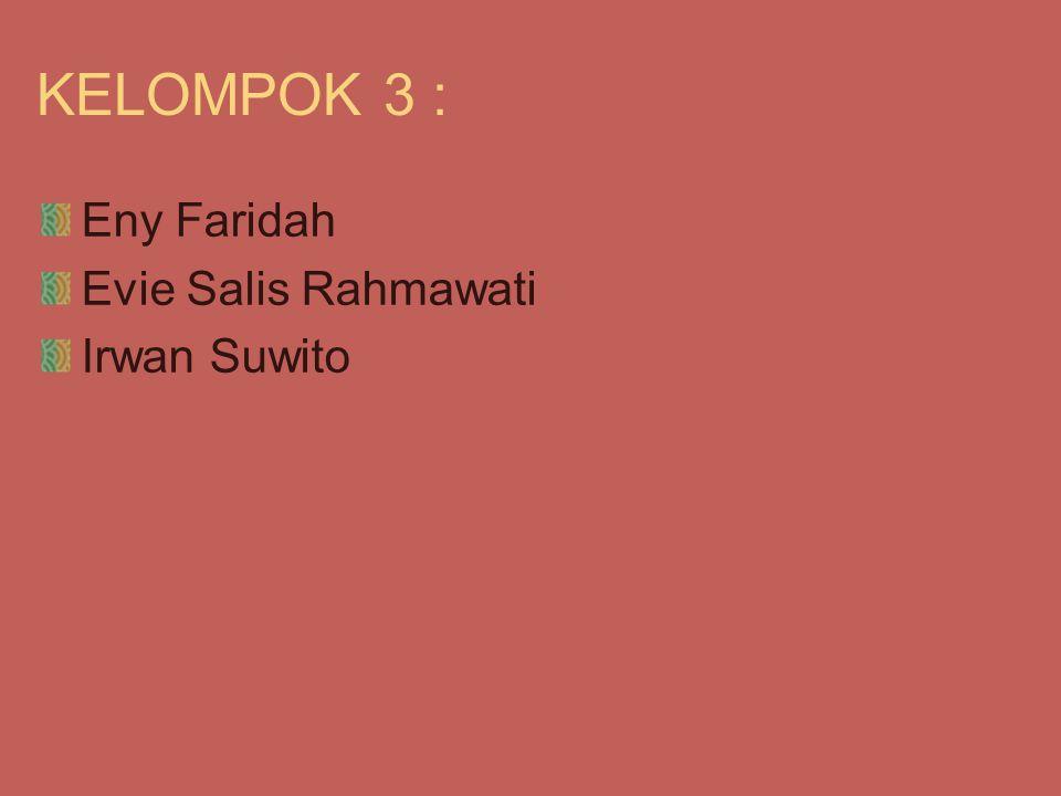 KELOMPOK 3 : Eny Faridah Evie Salis Rahmawati Irwan Suwito