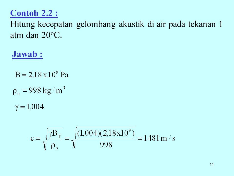 Contoh 2.2 : Hitung kecepatan gelombang akustik di air pada tekanan 1 atm dan 20oC. Jawab :