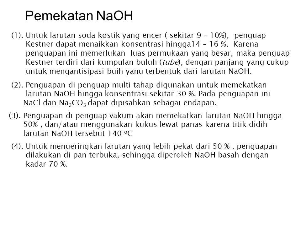 Pemekatan NaOH (1). Untuk larutan soda kostik yang encer ( sekitar 9 – 10%), penguap. Kestner dapat menaikkan konsentrasi hingga14 – 16 %, Karena.