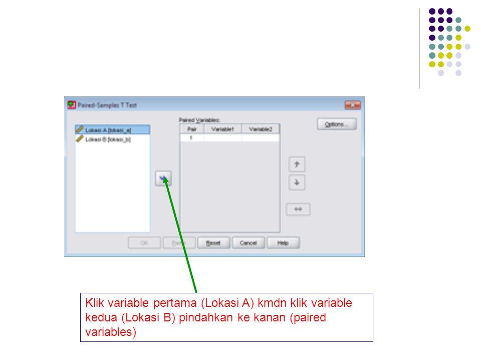 Klik variable pertama (Lokasi A) kmdn klik variable kedua (Lokasi B) pindahkan ke kanan (paired variables)