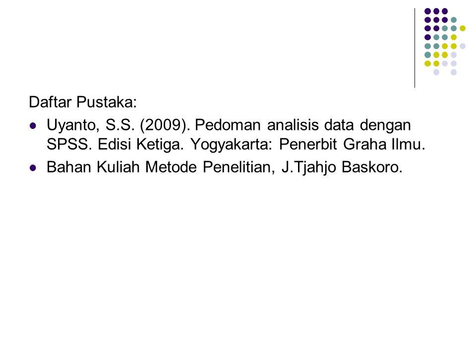 Daftar Pustaka: Uyanto, S.S. (2009). Pedoman analisis data dengan SPSS. Edisi Ketiga. Yogyakarta: Penerbit Graha Ilmu.