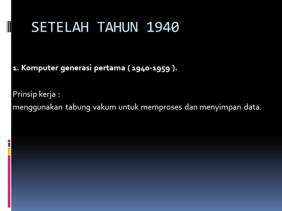 SETELAH TAHUN 1940 1. Komputer generasi pertama ( 1940-1959 ).