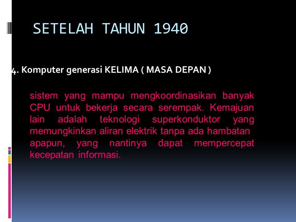 SETELAH TAHUN 1940 4. Komputer generasi KELIMA ( MASA DEPAN )