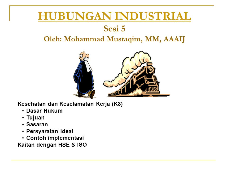 HUBUNGAN INDUSTRIAL Sesi 5 Oleh: Mohammad Mustaqim, MM, AAAIJ