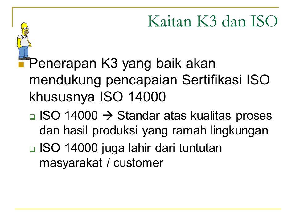 Kaitan K3 dan ISO Penerapan K3 yang baik akan mendukung pencapaian Sertifikasi ISO khususnya ISO 14000.