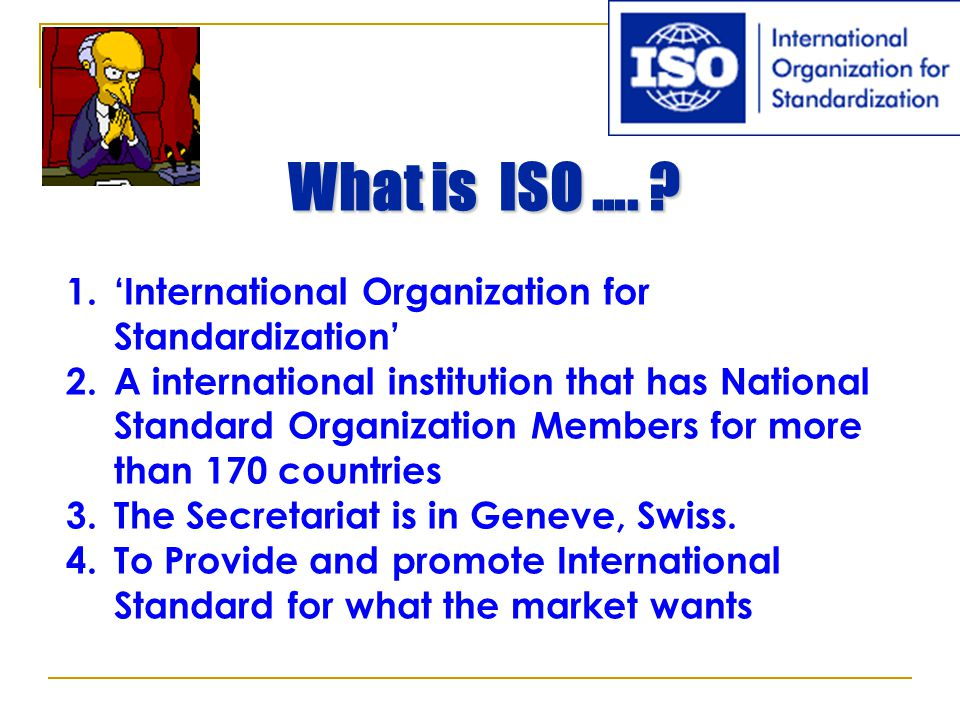 What is ISO …. 'International Organization for Standardization'