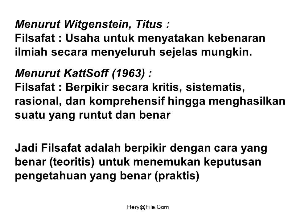 Menurut Witgenstein, Titus : Filsafat : Usaha untuk menyatakan kebenaran ilmiah secara menyeluruh sejelas mungkin.