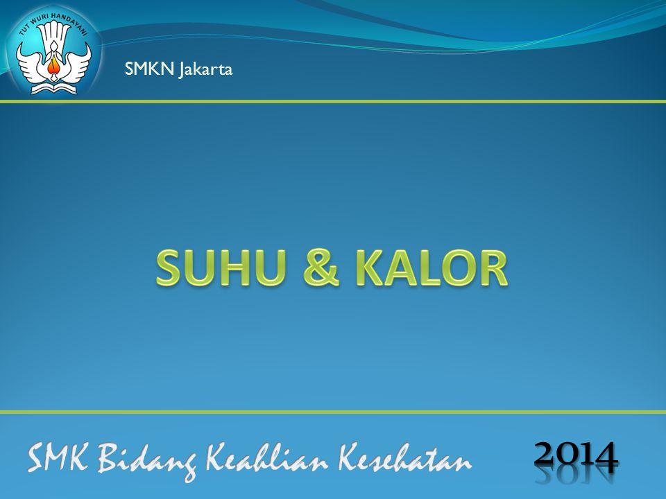 SMKN Jakarta SUHU & KALOR 2014 SMK Bidang Keahlian Kesehatan