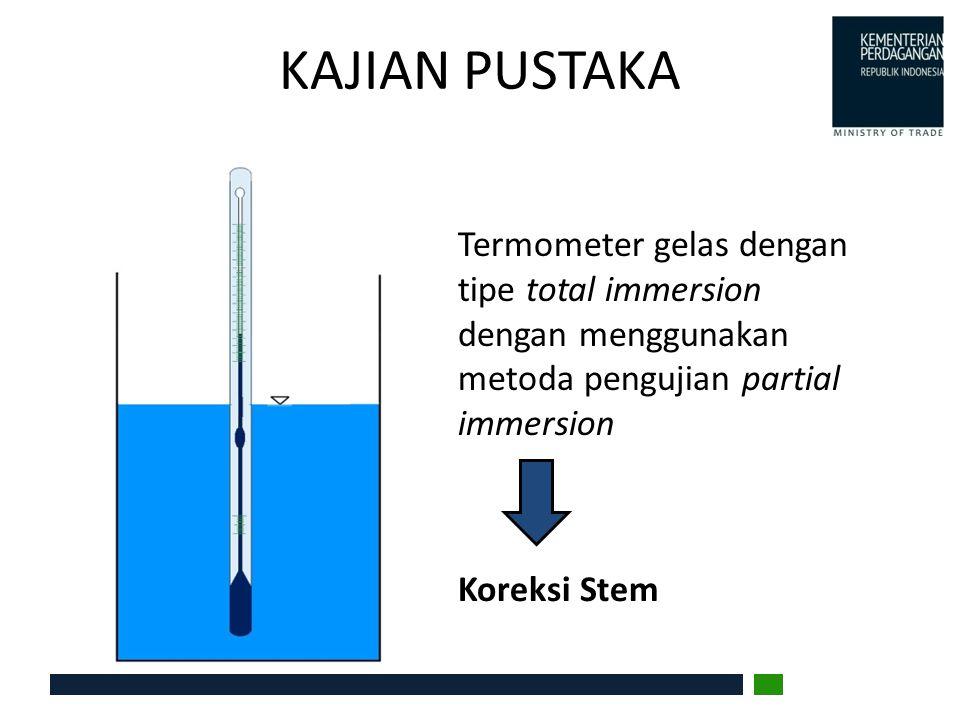 KAJIAN PUSTAKA Termometer gelas dengan tipe total immersion dengan menggunakan metoda pengujian partial immersion.
